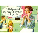 I child proofed my house