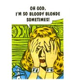 OH GOD I`M SO BLODDY BLONDE